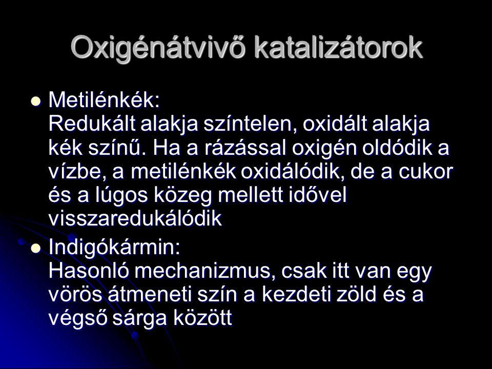 Oxigénátvivő katalizátorok Metilénkék: Redukált alakja színtelen, oxidált alakja kék színű. Ha a rázással oxigén oldódik a vízbe, a metilénkék oxidáló