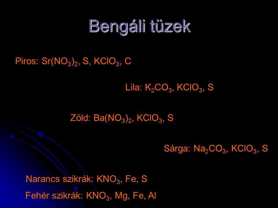 Piros: Sr(NO 3 ) 2, S, KClO 3, C Lila: K 2 CO 3, KClO 3, S Narancs szikrák: KNO 3, Fe, S Fehér szikrák: KNO 3, Mg, Fe, Al Bengáli tüzek Zöld: Ba(NO 3