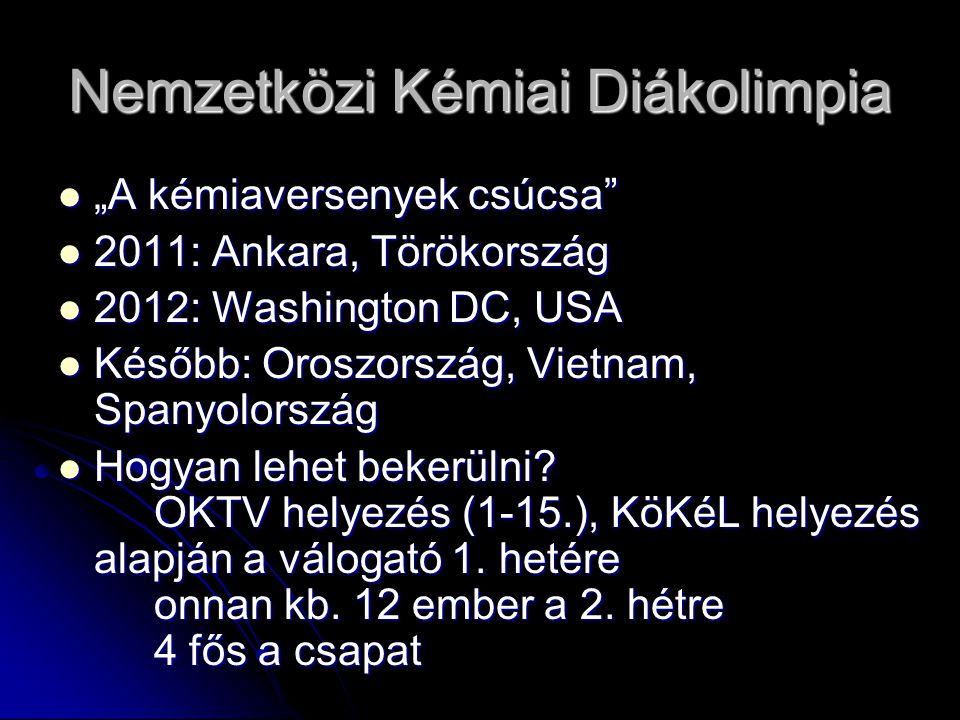 """Nemzetközi Kémiai Diákolimpia """"A kémiaversenyek csúcsa"""" """"A kémiaversenyek csúcsa"""" 2011: Ankara, Törökország 2011: Ankara, Törökország 2012: Washington"""