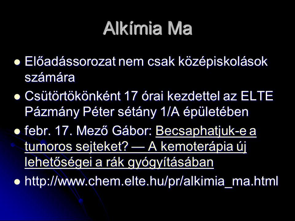 Alkímia Ma Előadássorozat nem csak középiskolások számára Előadássorozat nem csak középiskolások számára Csütörtökönként 17 órai kezdettel az ELTE Páz