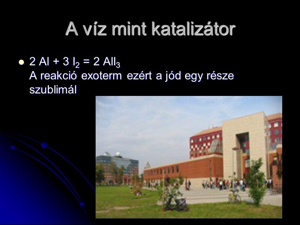A víz mint katalizátor 2 Al + 3 I 2 = 2 AlI 3 A reakció exoterm ezért a jód egy része szublimál 2 Al + 3 I 2 = 2 AlI 3 A reakció exoterm ezért a jód e