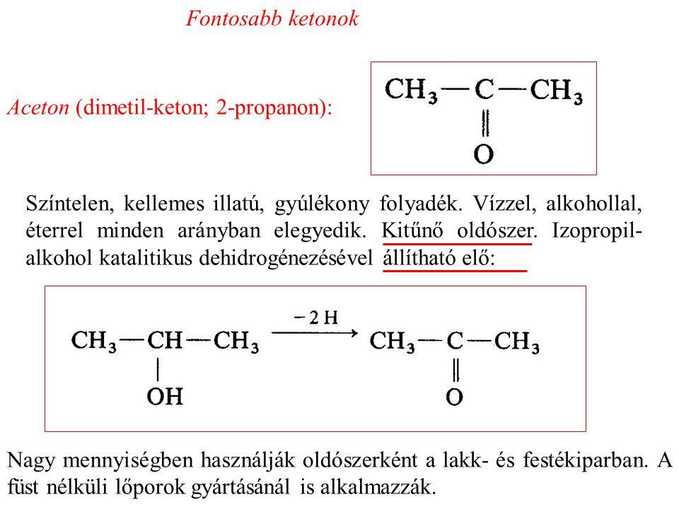 Fontosabb ketonok Aceton (dimetil-keton; 2-propanon): Színtelen, kellemes illatú, gyúlékony folyadék.