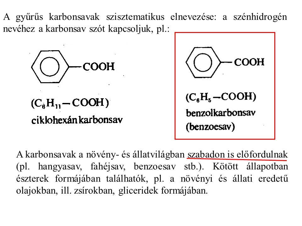 A gyűrűs karbonsavak szisztematikus elnevezése: a szénhidrogén nevéhez a karbonsav szót kapcsoljuk, pl.: A karbonsavak a növény- és állatvilágban szabadon is előfordulnak (pl.