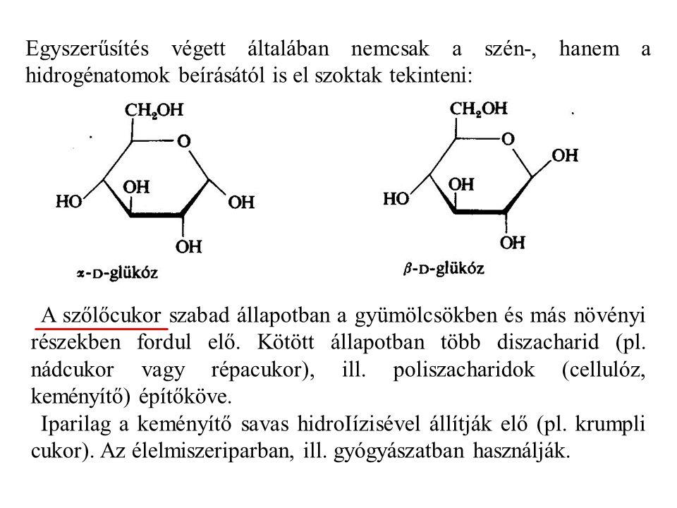 Egyszerűsítés végett általában nemcsak a szén-, hanem a hidrogénatomok beírásától is el szoktak tekinteni: A szőlőcukor szabad állapotban a gyümölcsökben és más növényi részekben fordul elő.