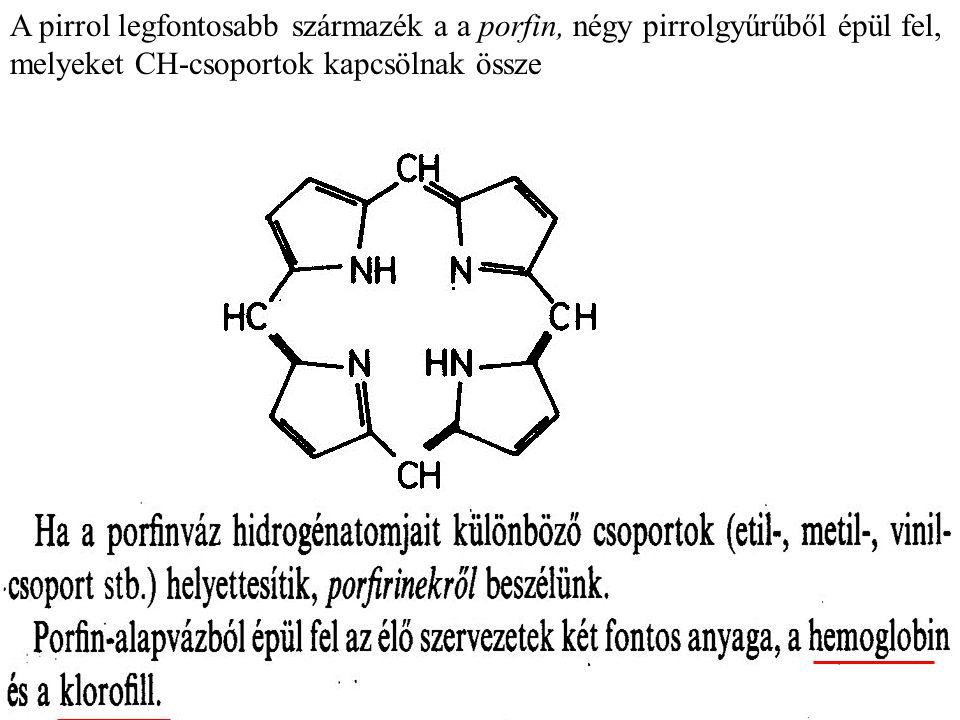 A pirrol legfontosabb származék a a porfin, négy pirrolgyűrűből épül fel, melyeket CH-csoportok kapcsölnak össze