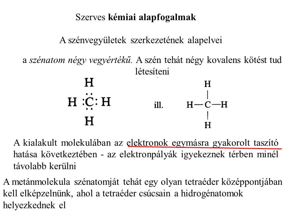 Szerves kémiai alapfogalmak A szénvegyületek szerkezetének alapelvei a szénatom négy vegyértékű.
