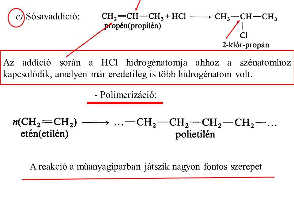 c) Sósavaddíció: Az addíció során a HCl hidrogénatomja ahhoz a szénatomhoz kapcsolódik, amelyen már eredetileg is több hidrogénatom volt.