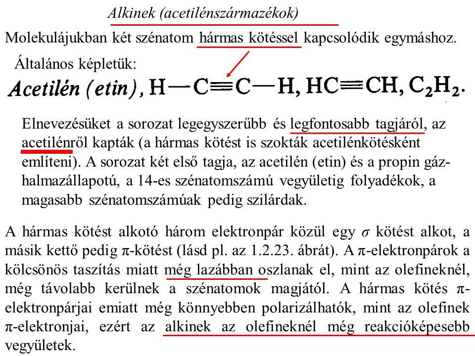 Alkinek (acetilénszármazékok) Molekulájukban két szénatom hármas kötéssel kapcsolódik egymáshoz.