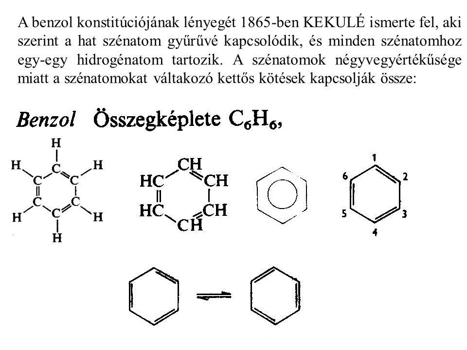 A benzol konstitúciójának lényegét 1865-ben KEKULÉ ismerte fel, aki szerint a hat szénatom gyűrűvé kapcsolódik, és minden szénatomhoz egy-egy hidrogénatom tartozik.