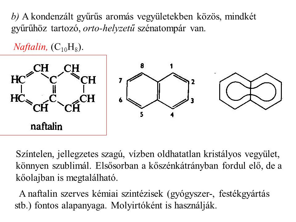 b) A kondenzált gyűrűs aromás vegyületekben közös, mindkét gyűrűhöz tartozó, orto-helyzetű szénatompár van.