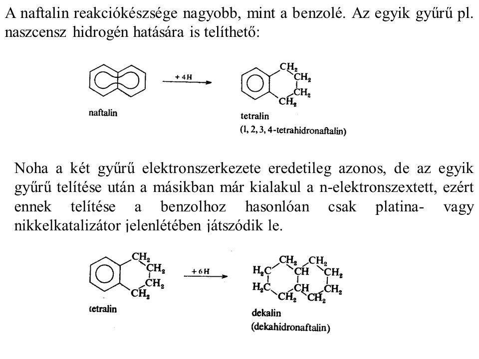 A naftalin reakciókészsége nagyobb, mint a benzolé.