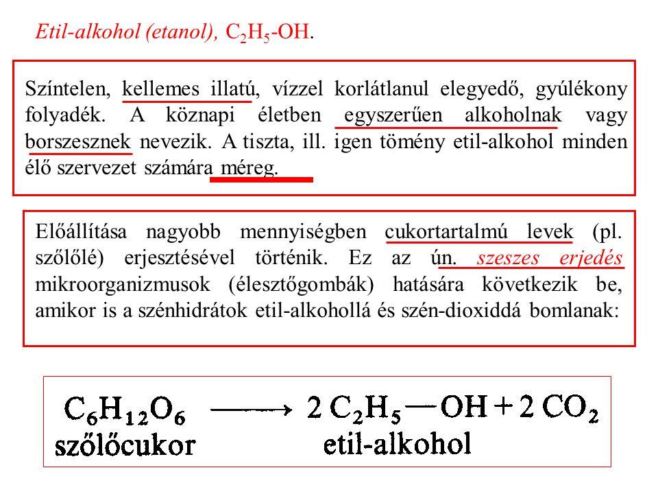 Etil-alkohol (etanol), C 2 H 5 -OH.