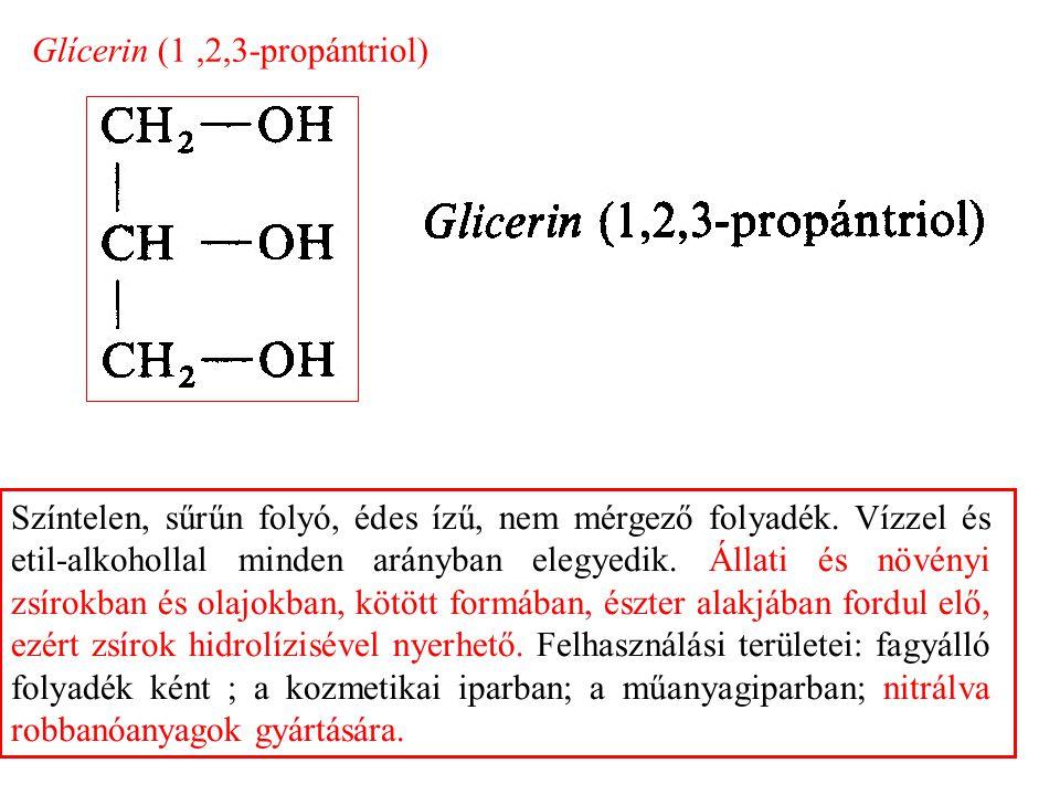 Glícerin (1,2,3-propántriol) Színtelen, sűrűn folyó, édes ízű, nem mérgező folyadék.