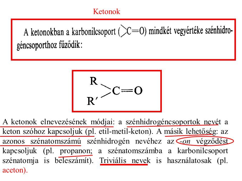 Ketonok A ketonok elnevezésének módjai: a szénhidrogéncsoportok nevét a keton szóhoz kapcsoljuk (pl.