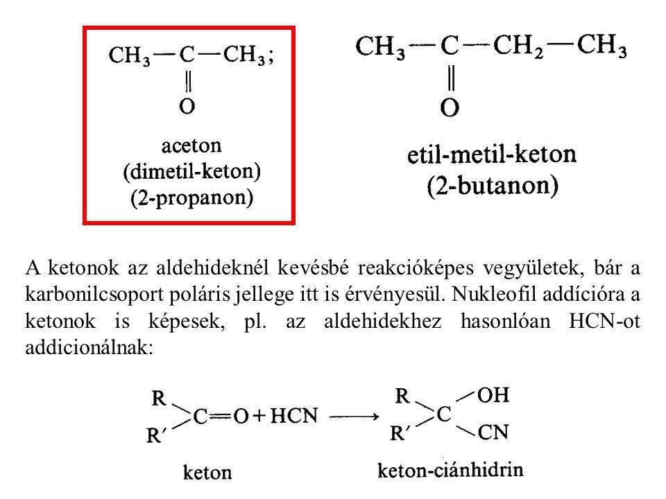 A ketonok az aldehideknél kevésbé reakcióképes vegyületek, bár a karbonilcsoport poláris jellege itt is érvényesül.