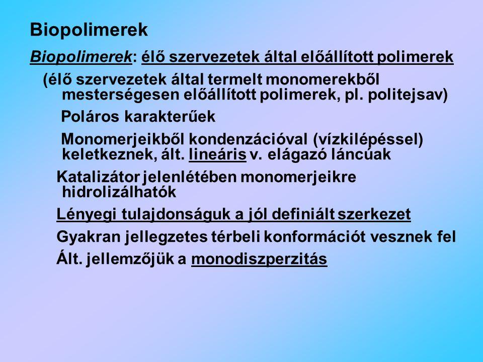 Biopolimerek Biopolimerek: élő szervezetek által előállított polimerek (élő szervezetek által termelt monomerekből mesterségesen előállított polimerek, pl.