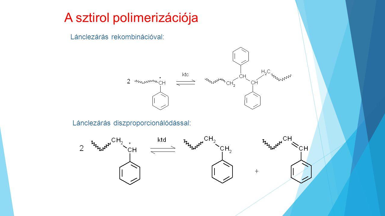 A sztirol polimerizációja Lánclezárás rekombinációval: Lánclezárás diszproporcionálódással: