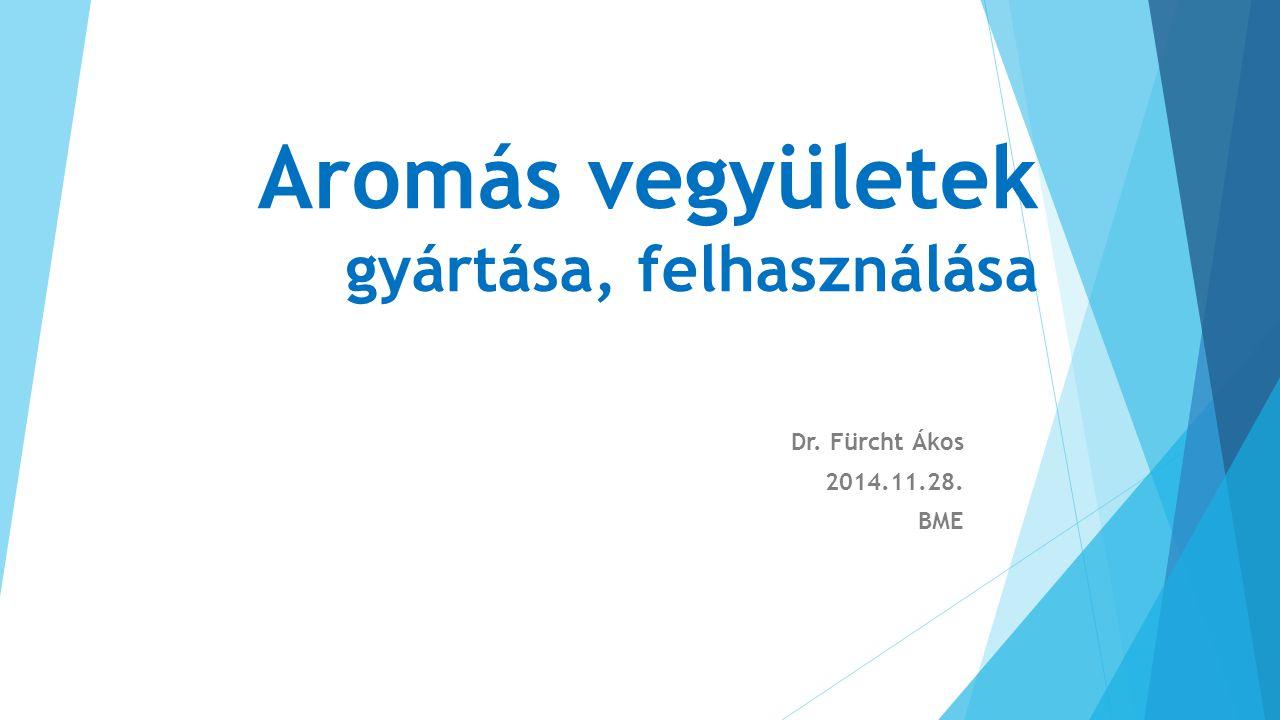 Aromás vegyületek gyártása, felhasználása Dr. Fürcht Ákos 2014.11.28. BME