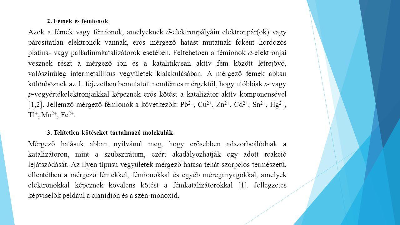2. Fémek és fémionok Azok a fémek vagy fémionok, amelyeknek d-elektronpályáin elektronpár(ok) vagy párosítatlan elektronok vannak, erős mérgező hatást