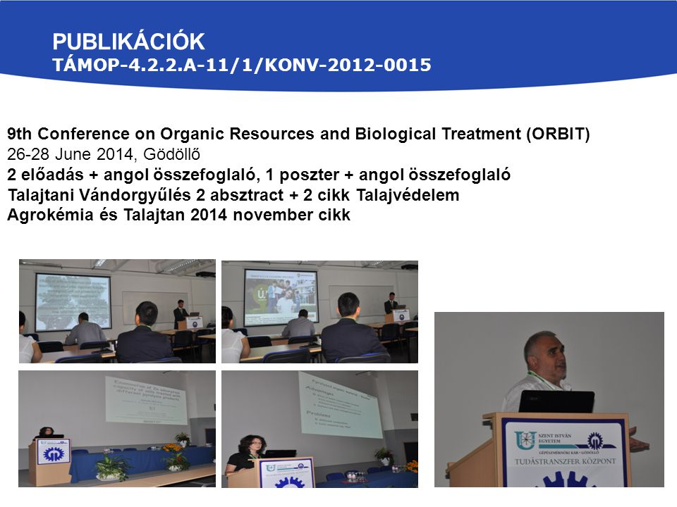 9th Conference on Organic Resources and Biological Treatment (ORBIT) 26-28 June 2014, Gödöllő 2 előadás + angol összefoglaló, 1 poszter + angol összef