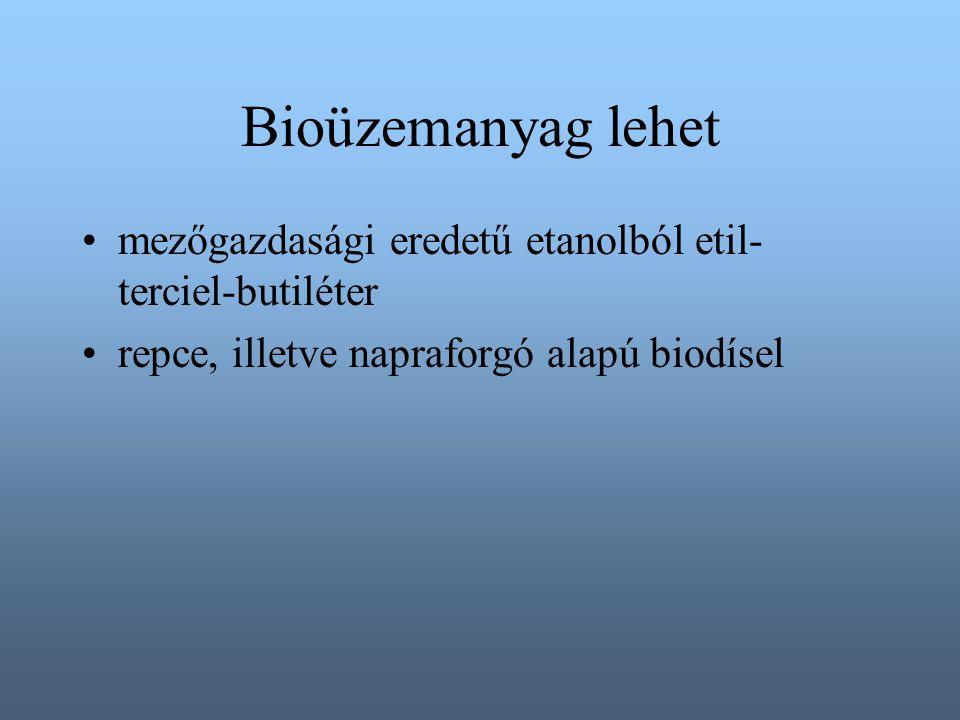Bioüzemanyag lehet mezőgazdasági eredetű etanolból etil- terciel-butiléter repce, illetve napraforgó alapú biodísel