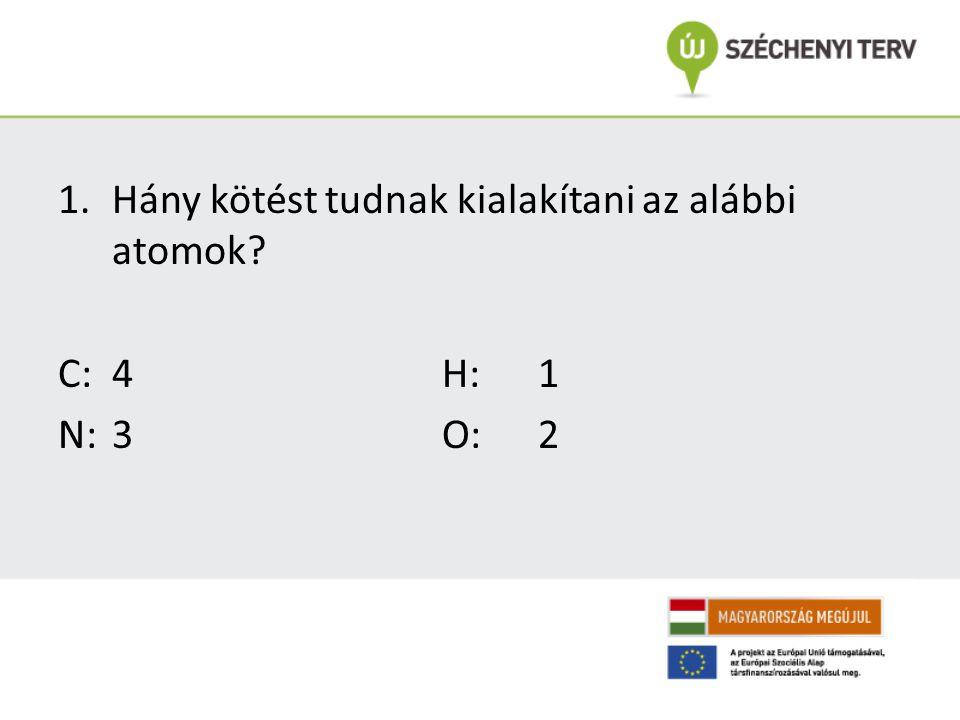 1.Hány kötést tudnak kialakítani az alábbi atomok? C: 4H: 1 N: 3O: 2