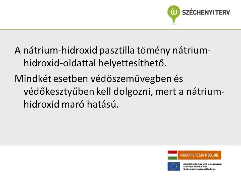 A nátrium-hidroxid pasztilla tömény nátrium- hidroxid-oldattal helyettesíthető.