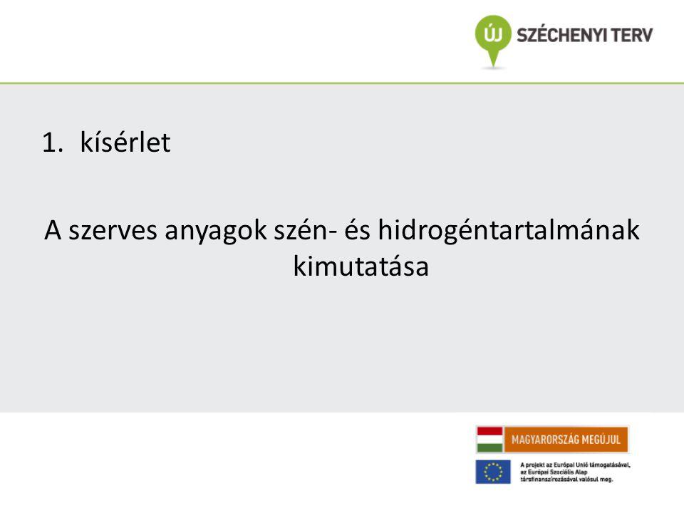 1.kísérlet A szerves anyagok szén- és hidrogéntartalmának kimutatása