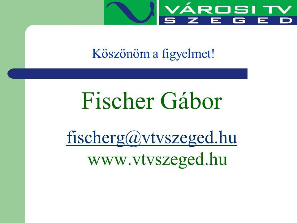 Köszönöm a figyelmet! Fischer Gábor fischerg@vtvszeged.hu fischerg@vtvszeged.hu www.vtvszeged.hu