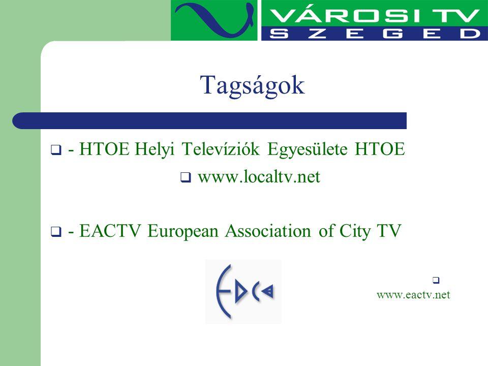 Tagságok  - HTOE Helyi Televíziók Egyesülete HTOE  www.localtv.net  - EACTV European Association of City TV  www.eactv.net
