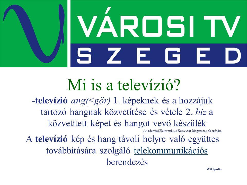 Mi is a televízió? -televízió ang(<gör) 1. képeknek és a hozzájuk tartozó hangnak közvetítése és vétele 2. biz a közvetített képet és hangot vevő kész