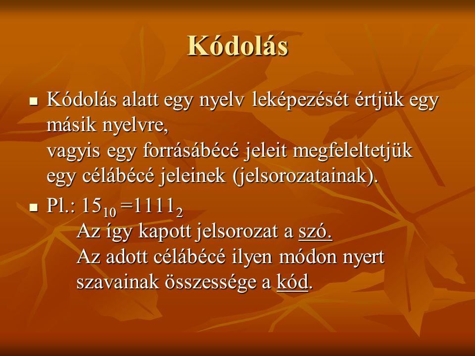 Kódolás Kódolás alatt egy nyelv leképezését értjük egy másik nyelvre, vagyis egy forrásábécé jeleit megfeleltetjük egy célábécé jeleinek (jelsorozatai