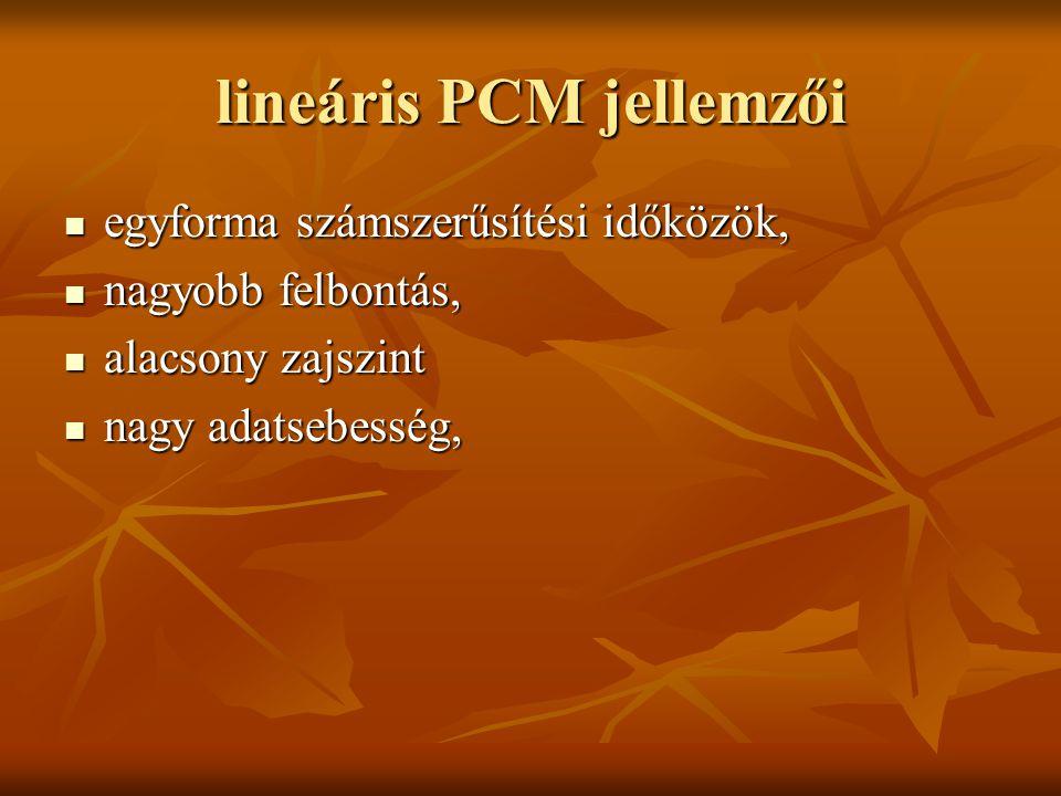 lineáris PCM jellemzői egyforma számszerűsítési időközök, egyforma számszerűsítési időközök, nagyobb felbontás, nagyobb felbontás, alacsony zajszint a