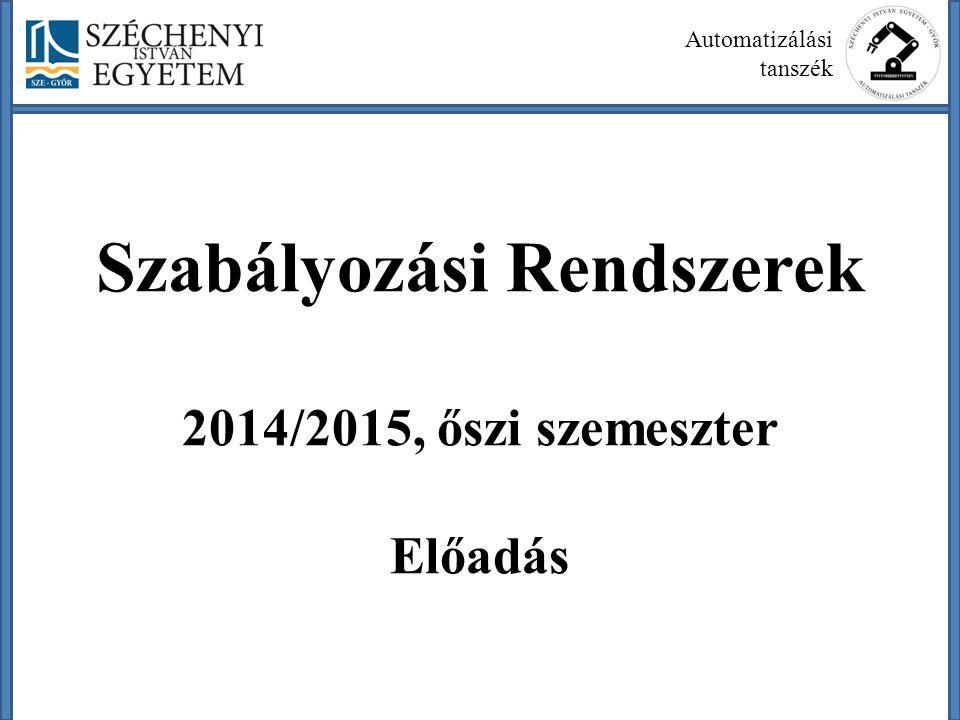 Szabályozási Rendszerek 2014/2015, őszi szemeszter Előadás Automatizálási tanszék