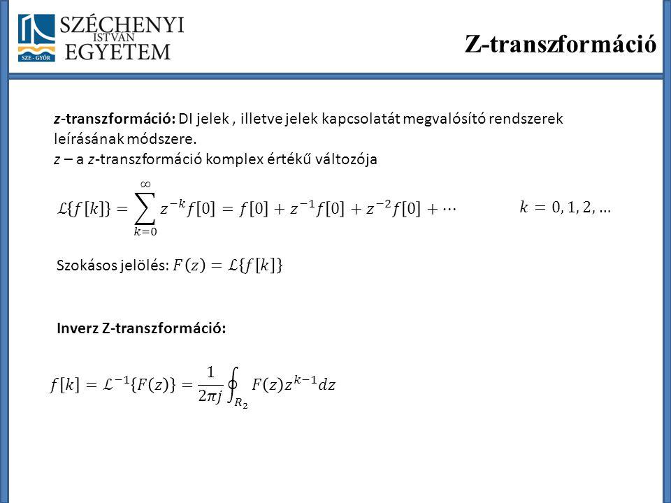 Z-transzformáció z-transzformáció: DI jelek, illetve jelek kapcsolatát megvalósító rendszerek leírásának módszere.