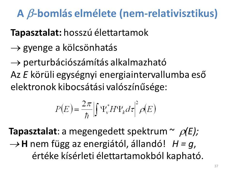 A  -bomlás elmélete (nem-relativisztikus) 37 Tapasztalat: hosszú élettartamok  gyenge a kölcsönhatás  perturbációszámítás alkalmazható Az E körüli