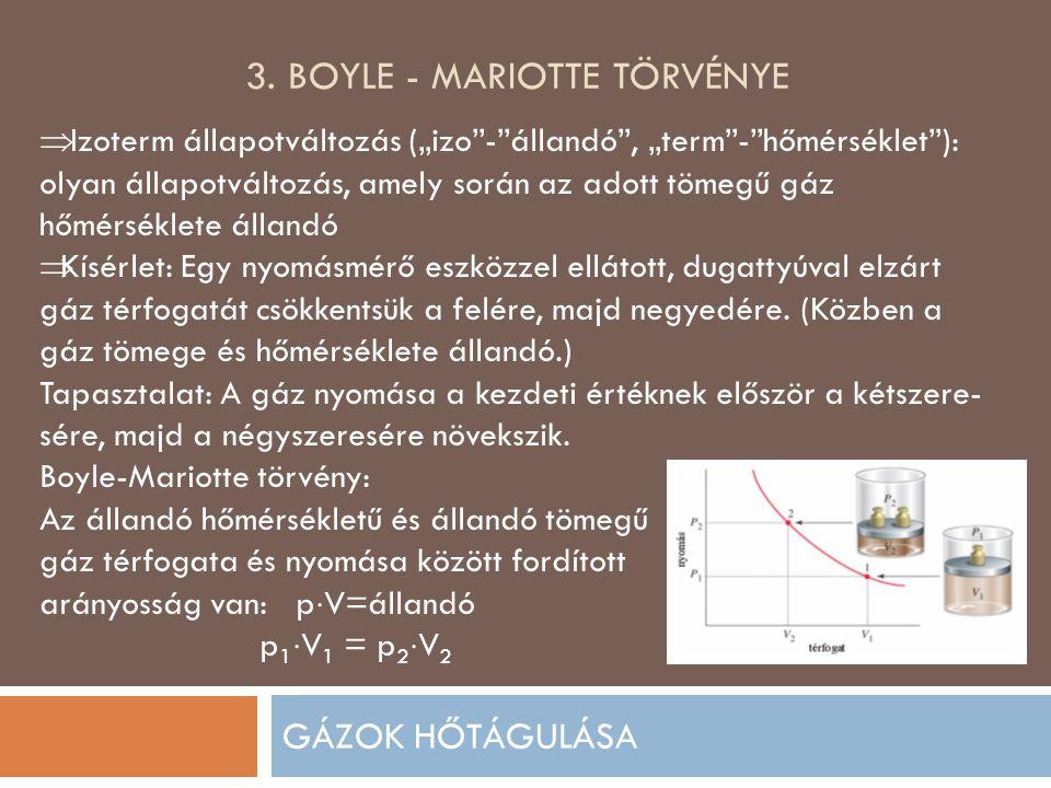 """3. BOYLE - MARIOTTE TÖRVÉNYE GÁZOK HŐTÁGULÁSA  Izoterm állapotváltozás (""""izo""""-""""állandó"""", """"term""""-""""hőmérséklet""""): olyan állapotváltozás, amely során az"""