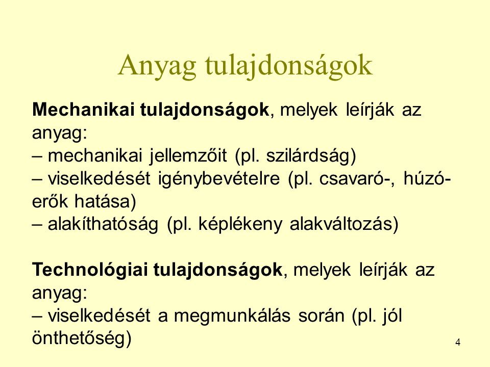 Anyag tulajdonságok 4 Mechanikai tulajdonságok, melyek leírják az anyag: – mechanikai jellemzőit (pl. szilárdság) – viselkedését igénybevételre (pl. c