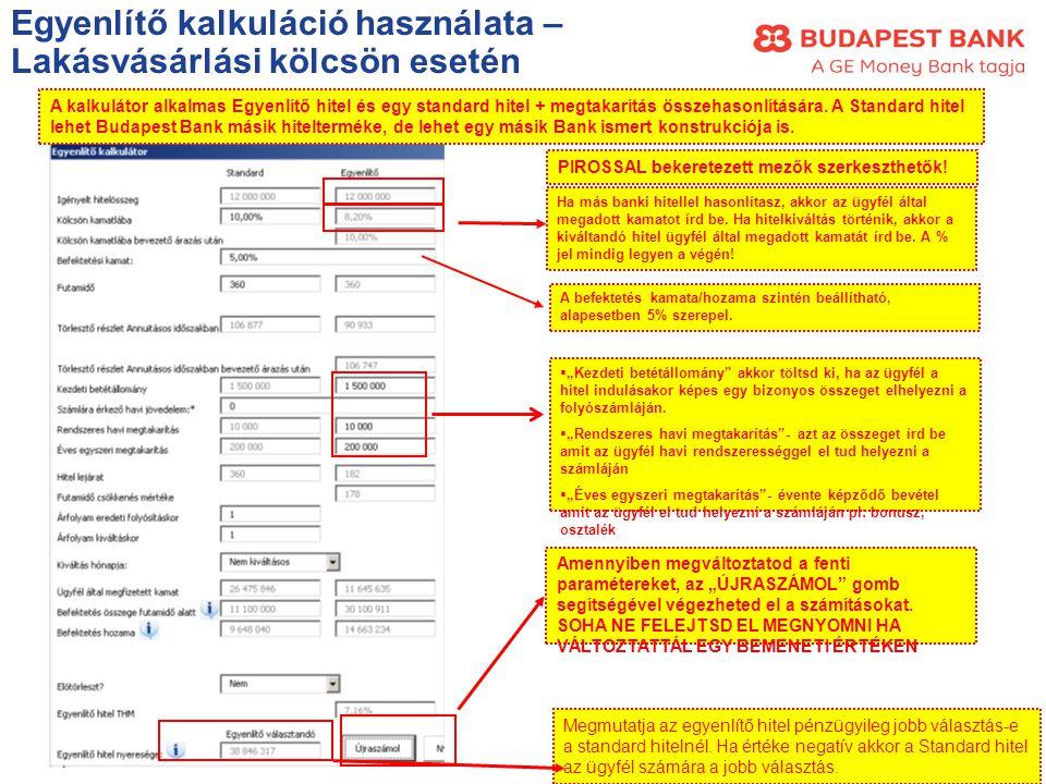 A kalkulátor alkalmas Egyenlítő hitel és egy standard hitel + megtakarítás összehasonlítására. A Standard hitel lehet Budapest Bank másik hitelterméke