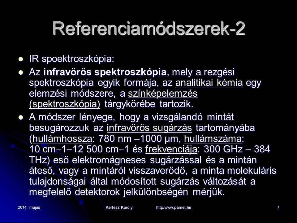 2014. májusKertész Károly http/www.pamet.hu7 Referenciamódszerek-2 IR spoektroszkópia: IR spoektroszkópia: Az infravörös spektroszkópia, mely a rezgés