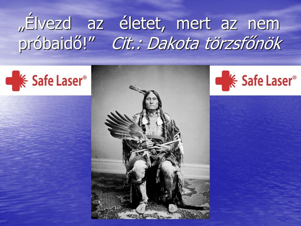 """""""Élvezd az életet, mert az nem próbaidő! Cit.: Dakota törzsfőnök"""
