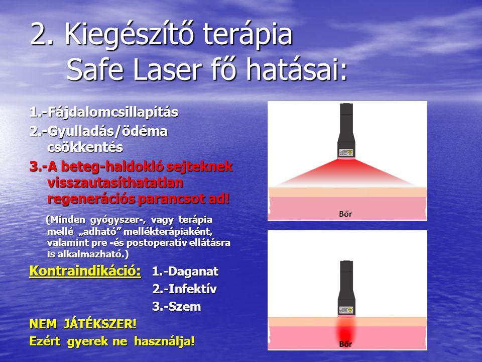 2. Kiegészítő terápia Safe Laser fő hatásai: 1.-Fájdalomcsillapítás 2.-Gyulladás/ödéma csökkentés 3.-A beteg-haldokló sejteknek visszautasíthatatlan r