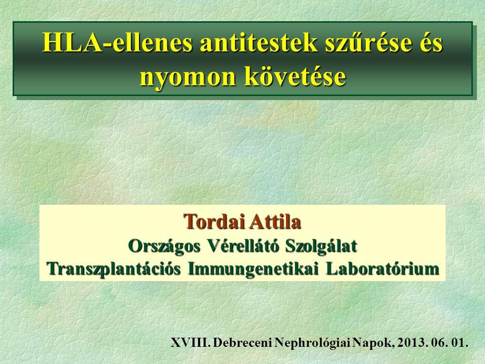 HLA-ellenes antitestek szűrése és nyomon követése Tordai Attila Országos Vérellátó Szolgálat Transzplantációs Immungenetikai Laboratórium XVIII. Debre