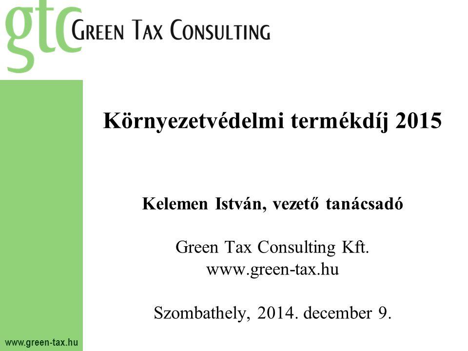 www.green-tax.hu Környezetvédelmi termékdíj 2015 Kelemen István, vezető tanácsadó Green Tax Consulting Kft. www.green-tax.hu Szombathely, 2014. decemb
