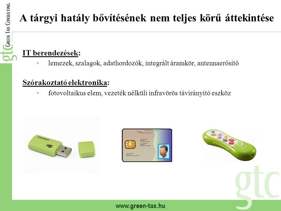 www.green-tax.hu A tárgyi hatály bővítésének nem teljes körű áttekintése IT berendezések: lemezek, szalagok, adathordozók, integrált áramkör, antennae