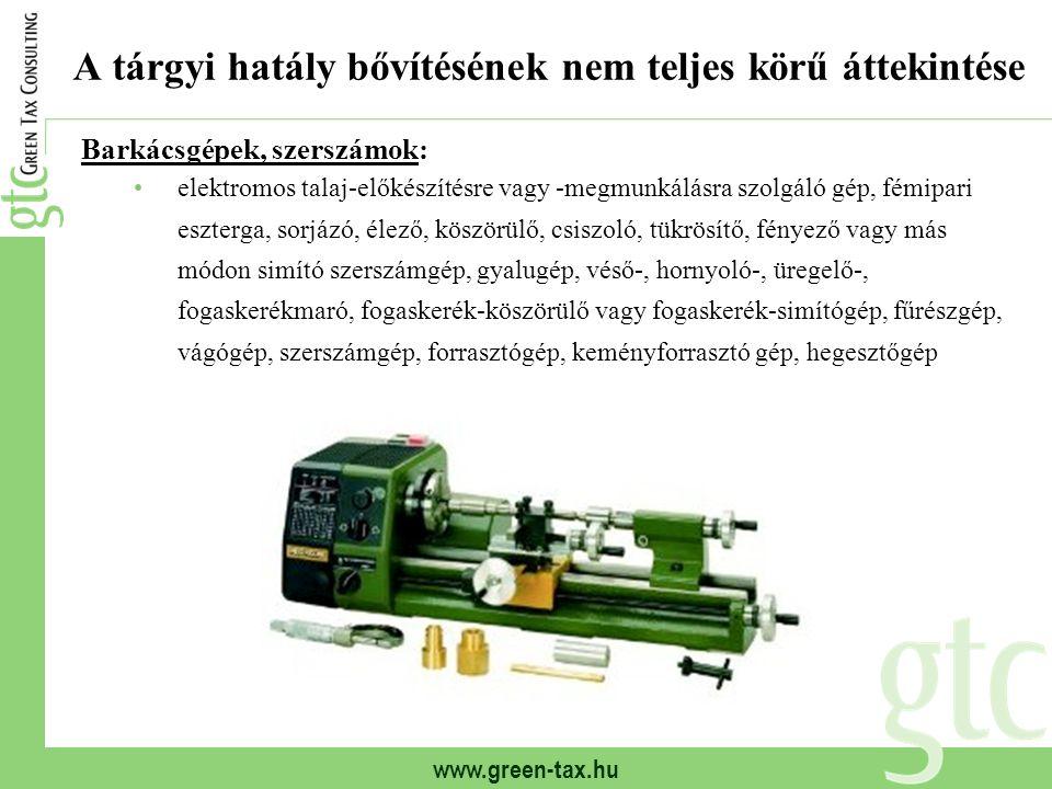 www.green-tax.hu A tárgyi hatály bővítésének nem teljes körű áttekintése Barkácsgépek, szerszámok: elektromos talaj-előkészítésre vagy -megmunkálásra