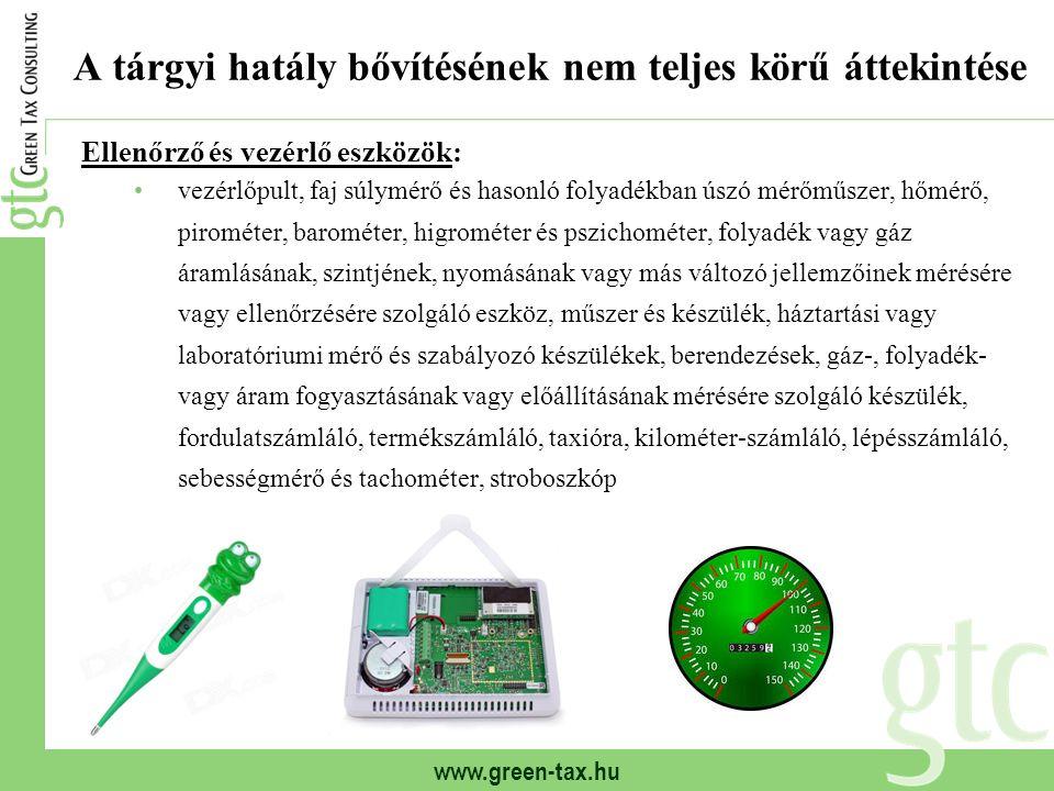www.green-tax.hu A tárgyi hatály bővítésének nem teljes körű áttekintése Ellenőrző és vezérlő eszközök: vezérlőpult, faj súlymérő és hasonló folyadékb