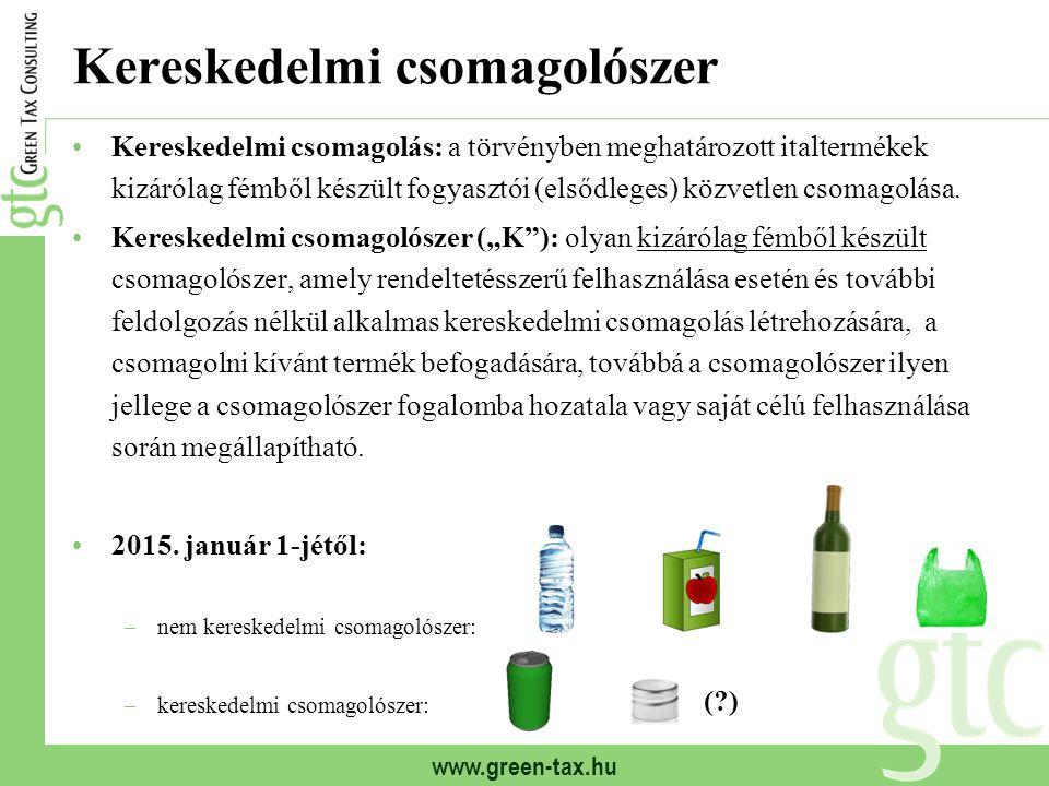www.green-tax.hu Kereskedelmi csomagolószer Kereskedelmi csomagolás: a törvényben meghatározott italtermékek kizárólag fémből készült fogyasztói (első