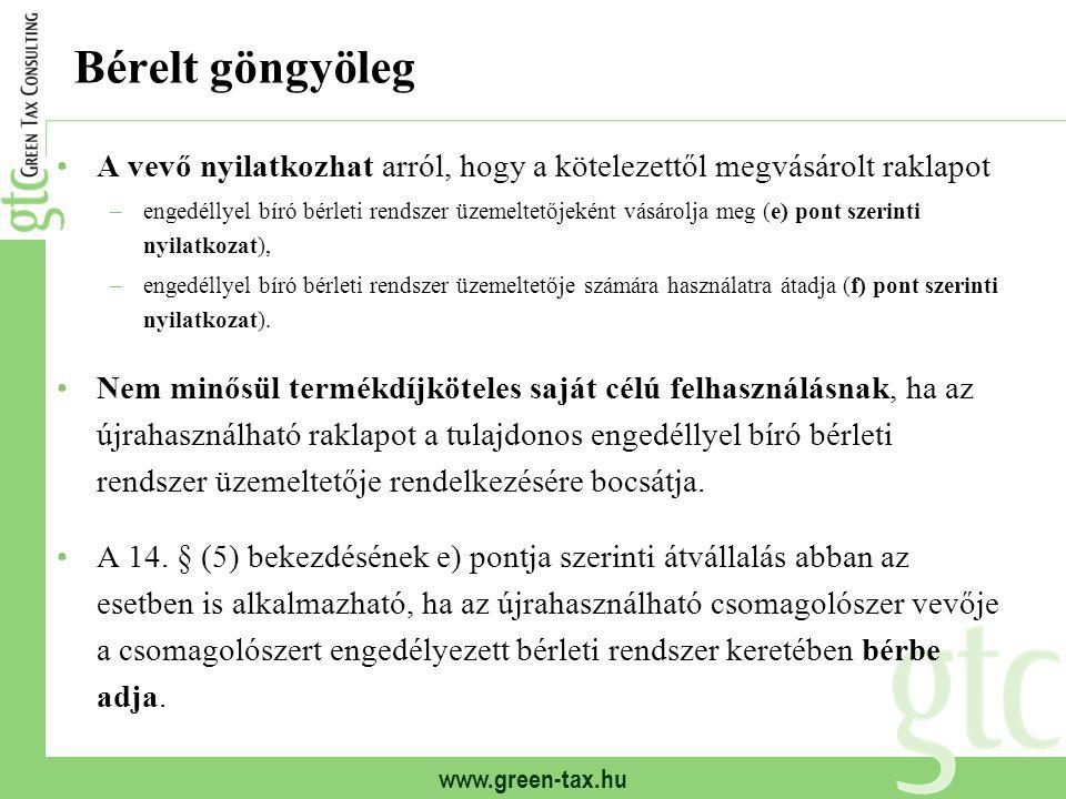 www.green-tax.hu Bérelt göngyöleg A vevő nyilatkozhat arról, hogy a kötelezettől megvásárolt raklapot –engedéllyel bíró bérleti rendszer üzemeltetőjek