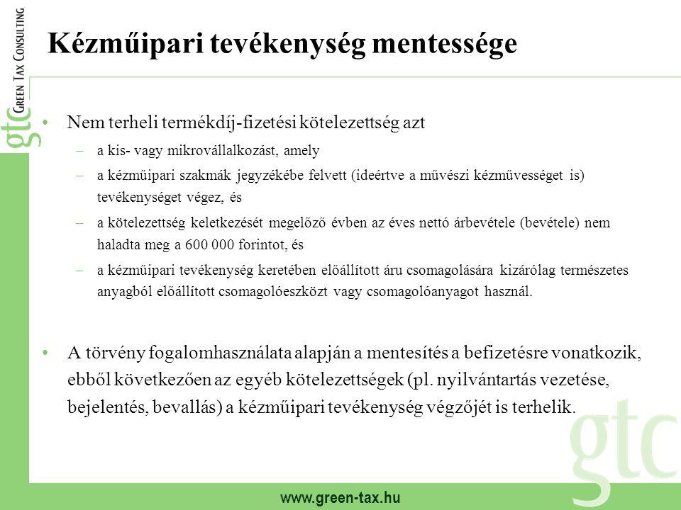 www.green-tax.hu Kézműipari tevékenység mentessége Nem terheli termékdíj-fizetési kötelezettség azt –a kis- vagy mikrovállalkozást, amely –a kézműipar